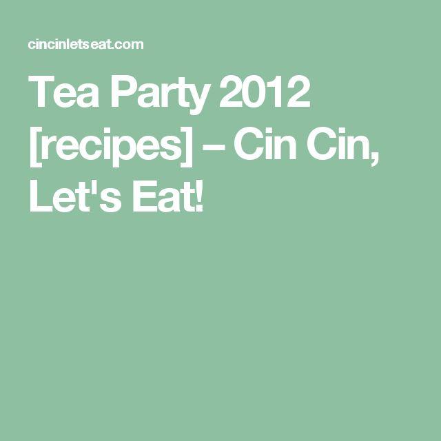 Tea Party 2012 [recipes] – Cin Cin, Let's Eat!