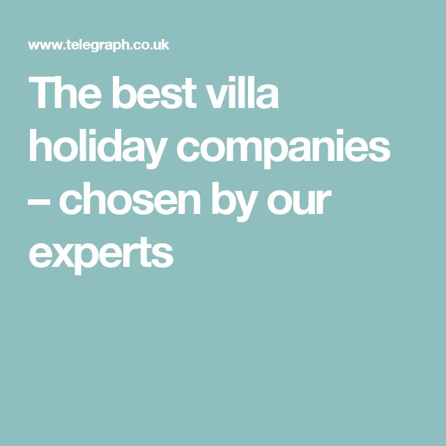 The best villa holiday companies – chosen by our experts