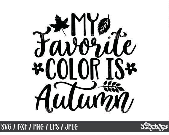 My Favorite Color Is Autumn Svg Autumn Svg Fall Svg Fall Etsy Svg Quotes My Favorite Things Autumn Quotes