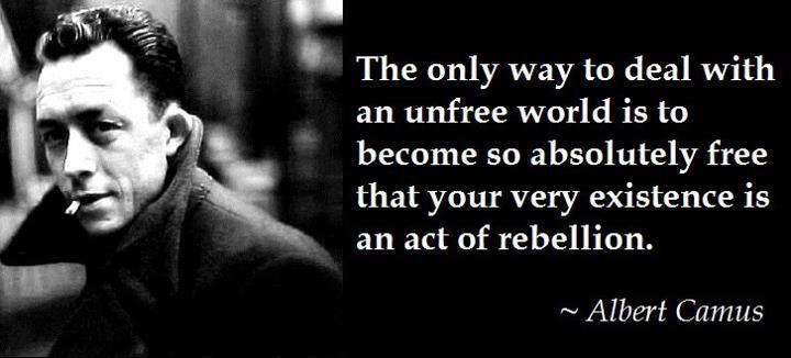 """""""L'unico modo per confrontarsi con un mondo non libero è diventare così assolutamente libero che la tua stessa esistenza diventa un atto di ribellione""""."""
