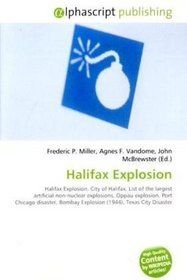 "Click to view a larger cover image of ""Halifax Explosion: Halifax Explosion. City of Halifax, List of the largest artificial non-nuclear explosions, Oppau explosion, Port Chicago disaster, Bombay Explosion (1944), Texas City Disaster"" by Unknown Author"