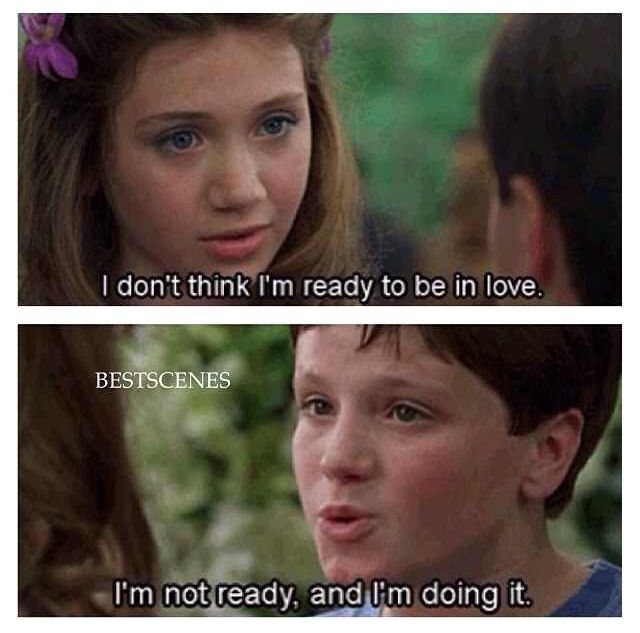 """I don't think I'm ready to be in love."" - ""I'm not ready, and I'm doing it."" - Little Manhattan"