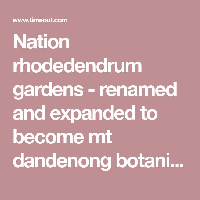 Nation rhodedendrum gardens - renamed and expanded to become mt dandenong botanic gardens
