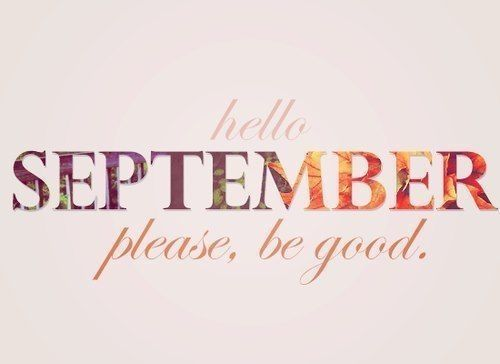 Hello September, Please Be Good Month September Hello September September  Quotes