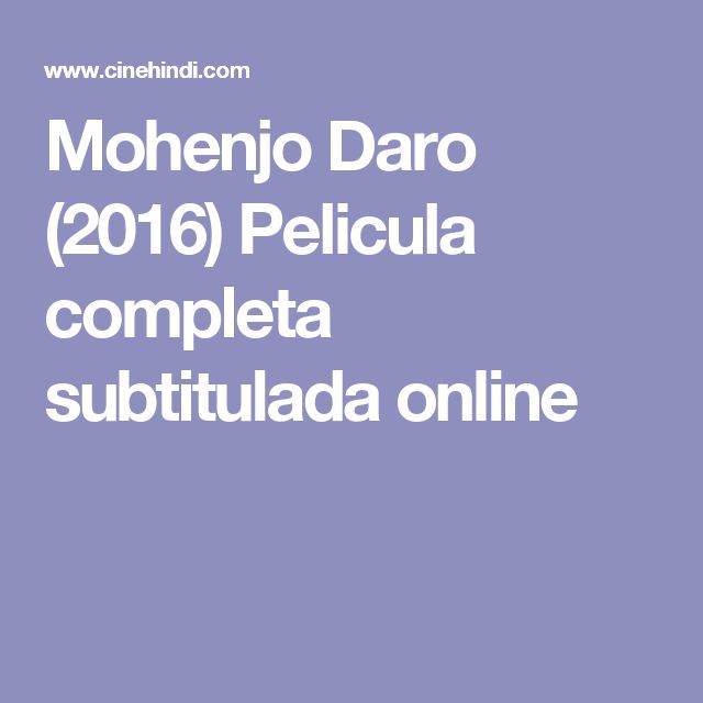 Mohenjo Daro (2016) Pelicula completa subtitulada online