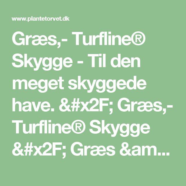 Græs,- Turfline® Skygge - Til den meget skyggede have. / Græs,- Turfline® Skygge / Græs & Rullegræs
