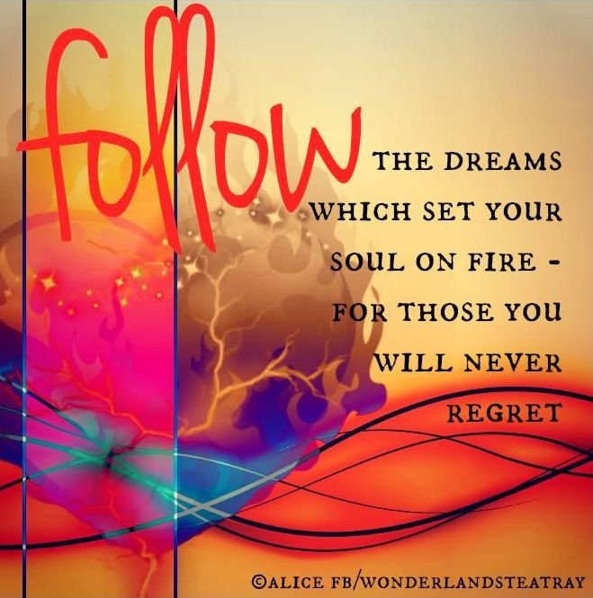 Follow your dreams quote via Alice in Wonderland's Teatry at www.Facebook.com/WonderlandsTeatry