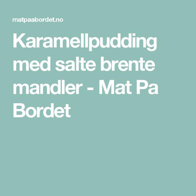 Karamellpudding med salte brente mandler - Mat Pa Bordet