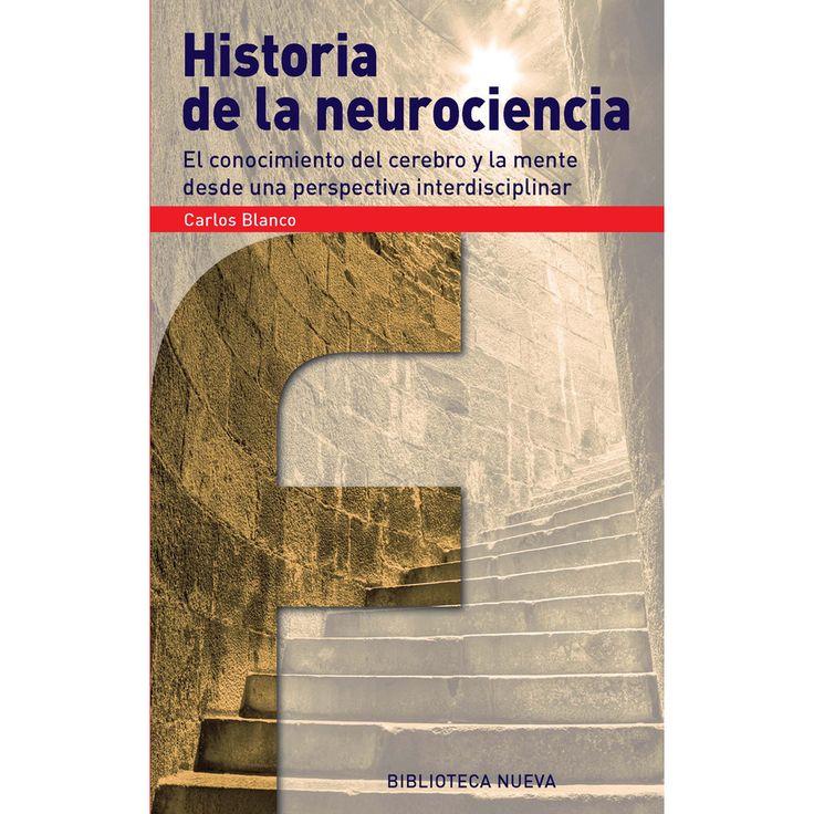 Historia de la neurociencia : el conocimiento del cerebro y      la mente desde una perspectiva interdisciplinar / Carlos Blanco.      -- Madrid : Biblioteca Nueva, 2014 http://absysnet.bbtk.ull.es/cgi-bin/abnetopac01?TITN=512359