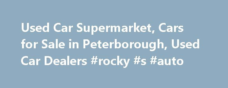 "Used Car Supermarket, Cars for Sale in Peterborough, Used Car Dealers #rocky #s #auto http://autos.remmont.com/used-car-supermarket-cars-for-sale-in-peterborough-used-car-dealers-rocky-s-auto/  #used car sales uk # Testimonials ""This was the second time i have bought a car from Carworld, this time was for my wife. I found the sales team very... Read more >The post Used Car Supermarket, Cars for Sale in Peterborough, Used Car Dealers #rocky #s #auto appeared first on Auto."