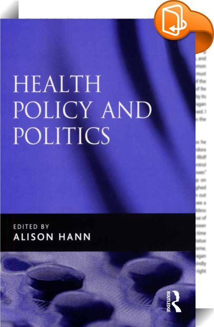 Health Policy and Politics    :  What is the relationship between politics and health policy in the UK? How are the interests of the medical profession, civil society and the state weighed and balanced in the making of health policy? Health Policy and Politics offers a sophisticated critical analysis of policy-making in the National Health Service. The team of contributors comprises established academics who have been actively involved in both research and policy-making in this field. ...