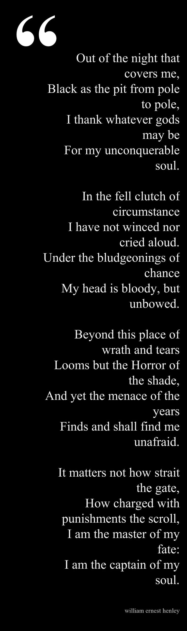 Invictus- This is the poem which sustained Nelson Mandela in his prison days, and later  a movie by the name of Invictus was made based on Mandela's life.