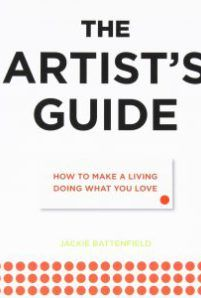 The Artist's Guide: How to Make a Living Doing What You Love by Jackie Battenfield -- One of my Top 10 Favorite books for artists and creatives!