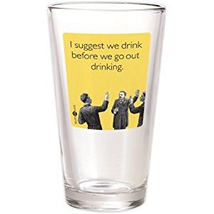 """Someecards """"Drink Before Drinking"""" 16 oz Pint Glass - by 30 Watt"""