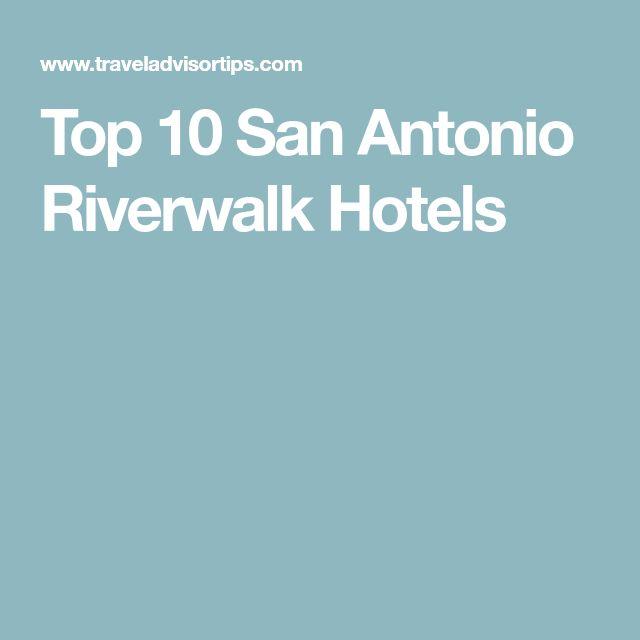 Top 10 San Antonio Riverwalk Hotels