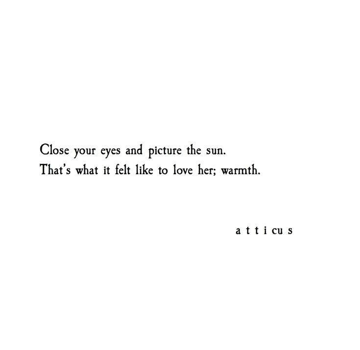 'The Sun' #atticuspoetry That's what it felt like to love him...
