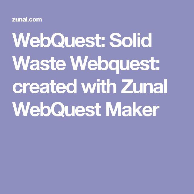 WebQuest: Solid Waste Webquest: created with Zunal WebQuest Maker