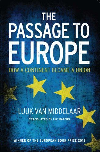 The Passage to Europe: How a Continent Became a Union: Luuk Van Middelaar: available via ebrary