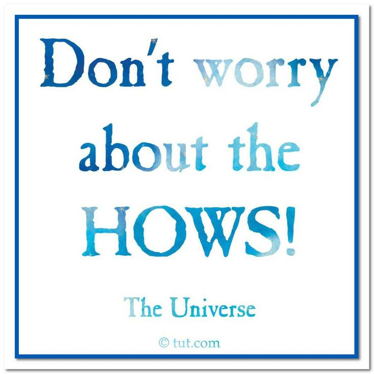 Don't worry.......Abraham-Hicks -- Repinned by http://Abundance4Me.com