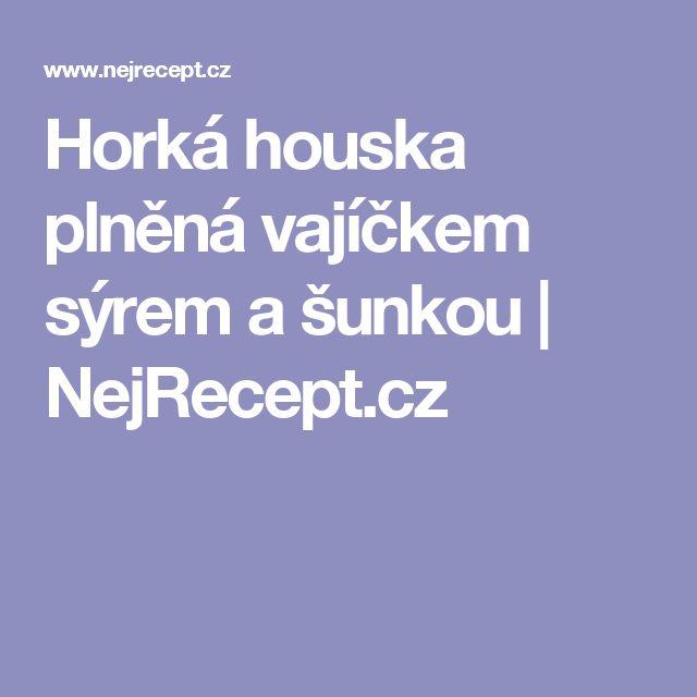 Horká houska plněná vajíčkem sýrem a šunkou   NejRecept.cz
