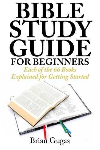 Bible Study Guide for Beginners: Each of the 66 Books Explained for Getting Started by Brian Gugas http://www.amazon.com/dp/1507504306/ref=cm_sw_r_pi_dp_dZr3wb0DKPDE3