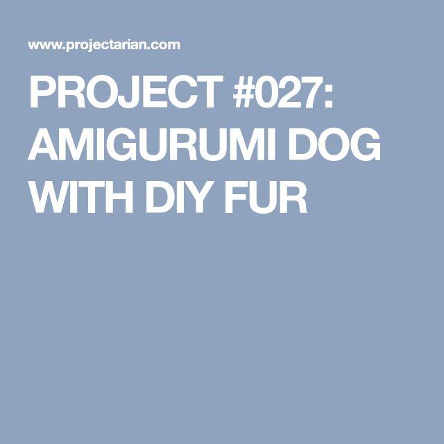 PROJECT #027: AMIGURUMI DOG WITH DIY FUR