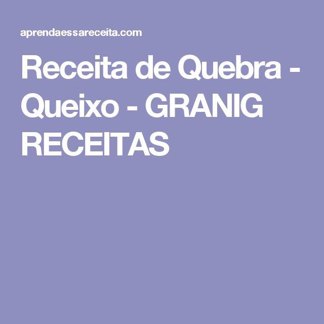 Receita de Quebra - Queixo - GRANIG RECEITAS