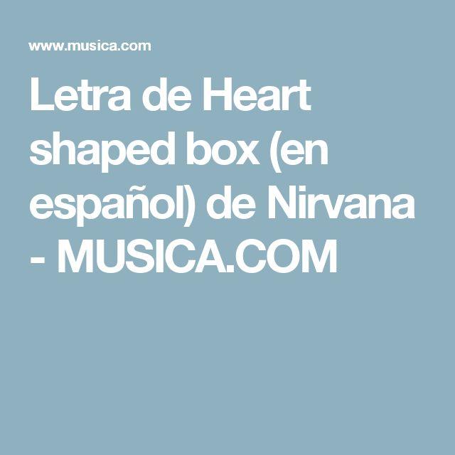 Letra de Heart shaped box (en español) de Nirvana - MUSICA.COM