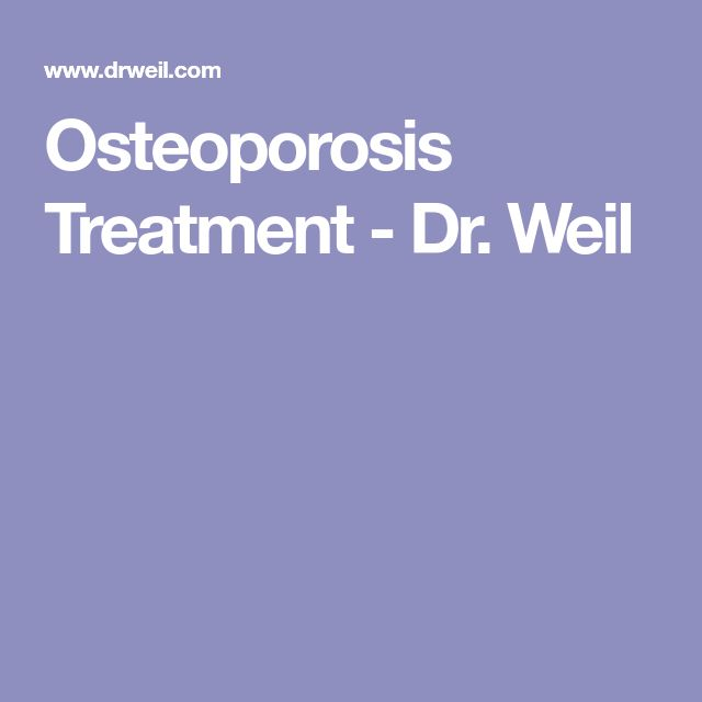 Osteoporosis Treatment - Dr. Weil