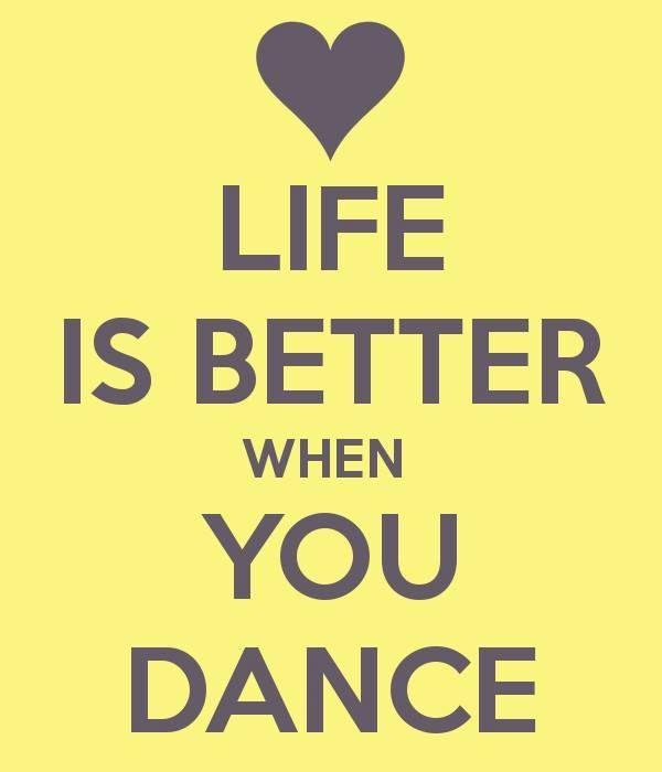 Life is better when you dance!