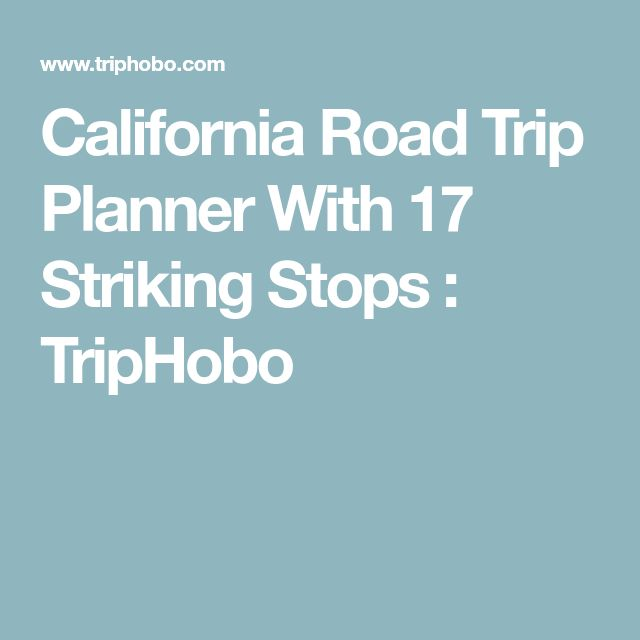 California Road Trip Planner With 17 Striking Stops : TripHobo