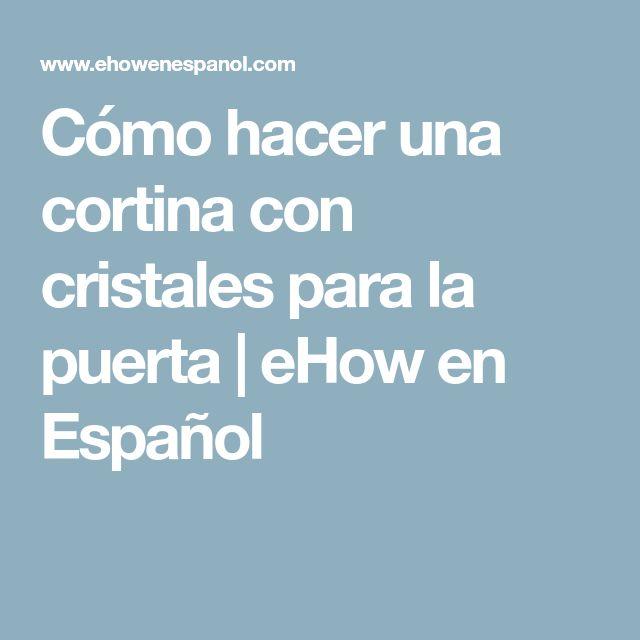 Cómo hacer una cortina con cristales para la puerta | eHow en Español