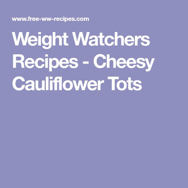 Weight Watchers Recipes - Cheesy Cauliflower Tots