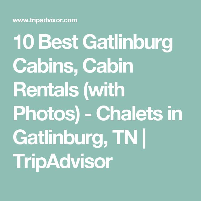 10 Best Gatlinburg Cabins, Cabin Rentals (with Photos) - Chalets in Gatlinburg, TN | TripAdvisor
