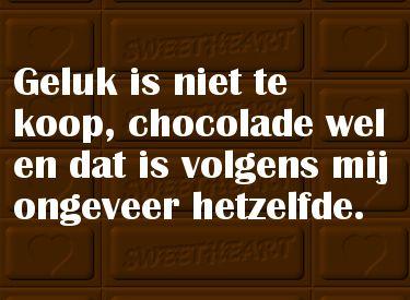 geluk is niet te koop maar chocolade gelukkig wel, zie geen verschil