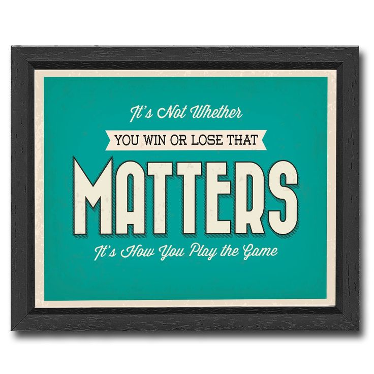 It's not whether you win or lose that matters it's how you play the game #affiche #poster #motivation