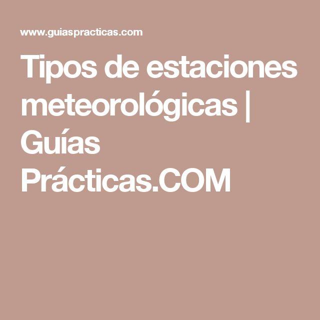 Tipos de estaciones meteorológicas | Guías Prácticas.COM