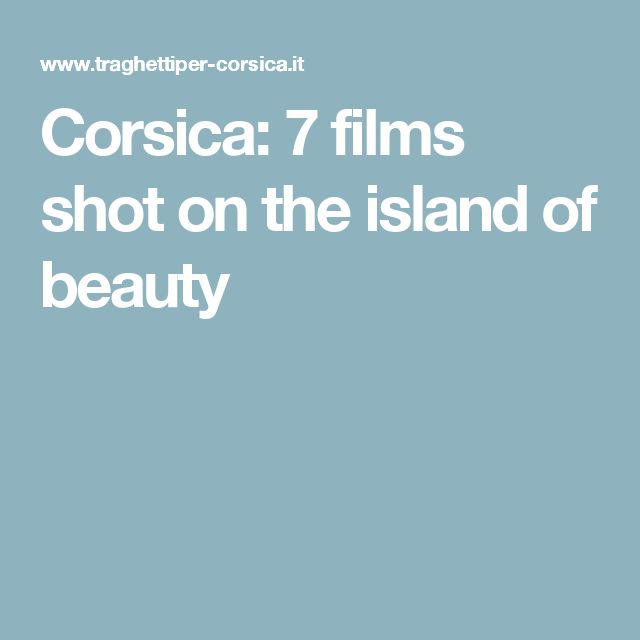 Corsica: 7 films shot on the island of beauty