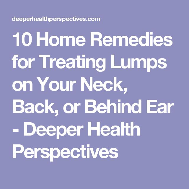 10 Home Remedies for Treating Lumps on Your Neck, Back, or Behind Ear - Deeper Health Perspectives