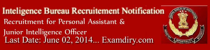 Intelligence Bureau released recruitment notification for Gropu B(Non - Gazetted /Ministerial: Personal Assistant , General Central Service) & Group C(Non-Gazetted/Non-Ministerial: Junior Intelligence Officer) posts.  Summary Of Intelligence Bureau(IB) notification:  Notification: Intellience Bureau Recruitment Year: 2014 Department: Ministry Of Home Affairs Govt. Of India. Posts: 74