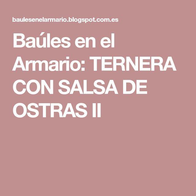 Baúles en el Armario: TERNERA CON SALSA DE OSTRAS II