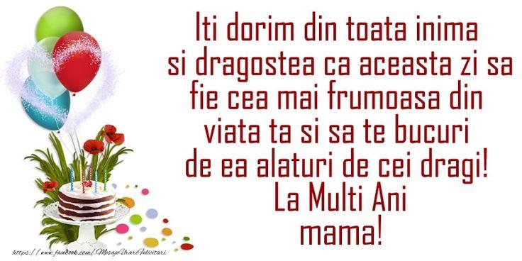 Iti dorim din toata inima si dragostea ca aceasta zi sa fie cea mai frumoasa din viata ta ... La Multi Ani mama!