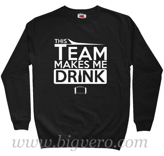 This Team Makes Me Drink Sweatshirt Size S-XXL //Price: $29.00    #clothing #shirt #tshirt #tees #tee #graphictee #dtg #bigvero #OnSell #Trends #outfit #OutfitOutTheDay #OutfitDay