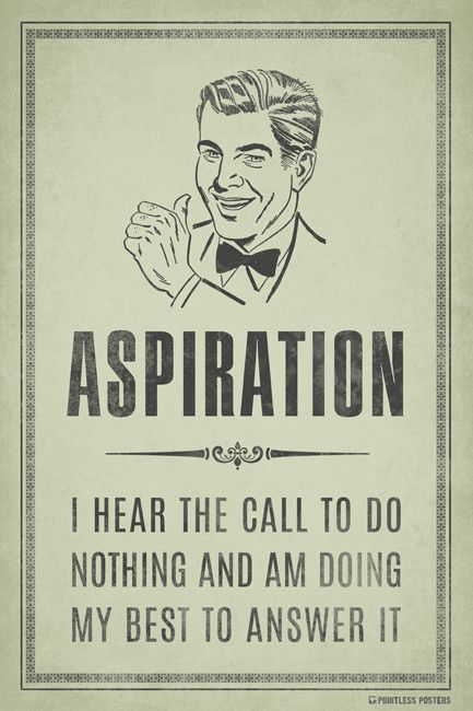 Aspiration...I Hear The Call To Do Nothing Poster