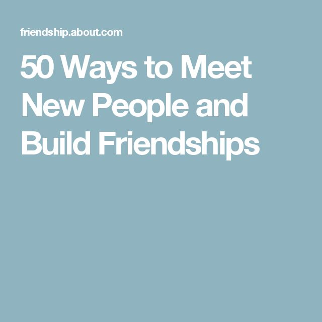 50 Ways to Meet New People and Build Friendships