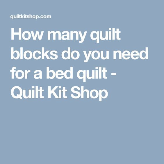 How many quilt blocks do you need for a bed quilt - Quilt Kit Shop