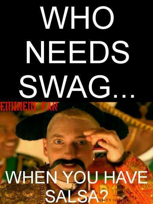 Who needs swag?.....When you have salsa.... Eminem D12