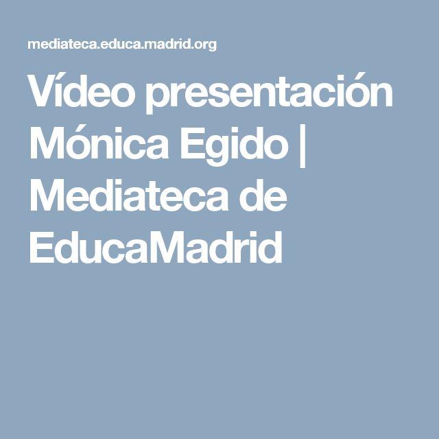 Vídeo presentación Mónica Egido  | Mediateca de EducaMadrid