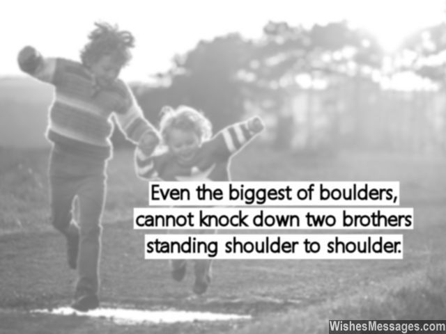 Even the biggest of boulders, cannot knock down two brothers standing shoulder to shoulder... via WishesMessages.com