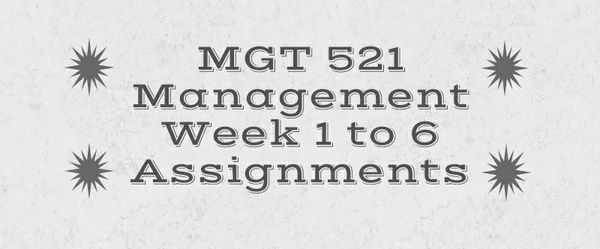 MGT 521 Management Week 1 to 6 Assignments Week 1 Personal Professional Development Plan Activity: Part 1 & 2 By completing the My Career Plan activities in this course, you are taking some of the first steps to creating a career plan that will help you reach your career goals.  Complete the Career Interests Profiler and the Career Plan Building Activity: Competencies in My Career Plan. • You may have already completed the Career Interests Profiler during enrollment.